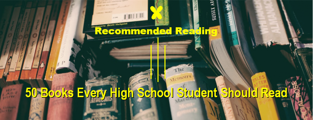 Recommended Reading 50 Books Every High School Student Should Read